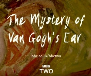 BBC Two Documentary 2016: The Mystery of Van Gogh's Ear